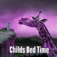 Childs Bed Time — Baby Nap Time, Baby Sleep, Baby Sleep Through the Night, Dream Baby