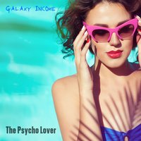 Galaxy Income — The Psycho Lover