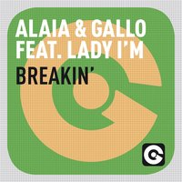 Breakin' — Lady I'm, Alaia & Gallo