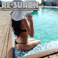 Famous Girls I'd Like to Love — Beatdown, Re-Surch, Resurch