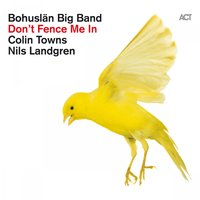 Don't Fence Me in - The Music of Cole Porter — Bohuslän Big Band and Colin Towns with Nils Landgren, Bohuslän Big Band, Colin Towns & Nils Landgren