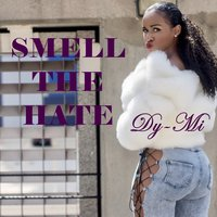 Smell the Hate — Dy-Mi
