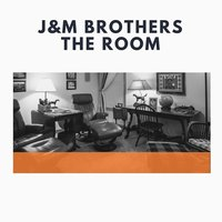The Room — J&M Brothers, JM Brothers
