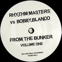 From the Bunker, Vol. 1 — Rhythm Masters, Bobby Blanco, Rhythm Masters & Bobby Blanco