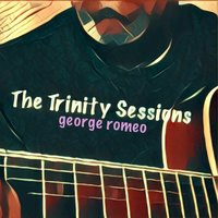 The Trinity Sessions — George Romeo