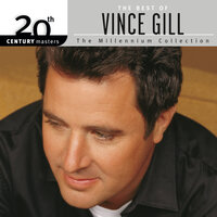 The Best Of Vince Gill 20th Century Masters The Millennium Collection — Vince Gill