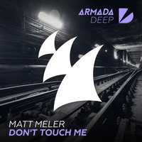 Don't Touch Me — Matt Meler