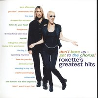 Don't Bore Us - Get To The Chorus! Roxette's Greatest Hits — Roxette