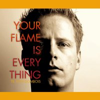 Your Flame Is Everything — Til von Dombois