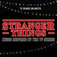 Stranger Things - Music Inspired by the TV Series — TV Sounds Unlimited