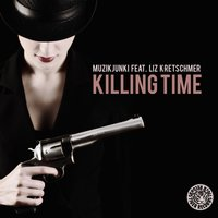 Killing Time — Muzikjunki feat. Liz Kretschmer