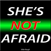 She's Not Afraid — Mike Hough