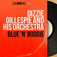 Blue 'N' Boogie — Dizzie Gillespie and His Orchestra