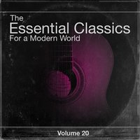 The Essential Classics For a Modern World, Vol.20 — Various Soloists, Various Conductors, Various Orchestras