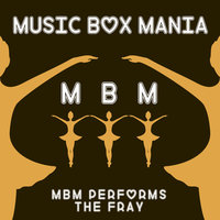 MBM Performs the Fray — Music Box Mania