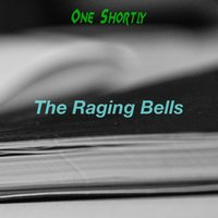 One Shortly — The Raging Bells