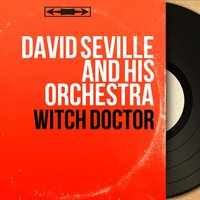 Witch Doctor — David Seville And His Orchestra
