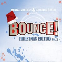 Bounce! Christmas Edition Vol. 2 (The Finest in Dance, Trance, Jump & Hardstyle) — Mental Madness