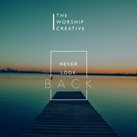 Never Look Back — Conrad Johnson, The Worship Creative