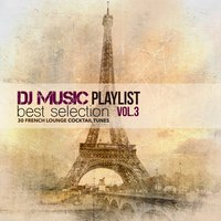 Dj Music Playlist Best Selection Vol. 3 (30 French Lounge Cocktail Tunes) — сборник