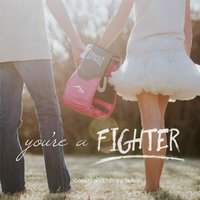 You're a Fighter — Tiffany Nelson & Garrett Nelson