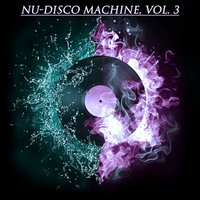 Nu-Disco Machine, Vol. 3 — сборник