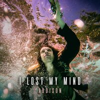 I Lost My Mind — Addison