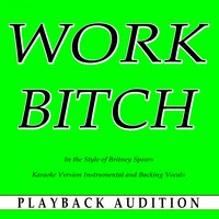 Work Bitch (In the Style of Britney Spears) — Playback Audition