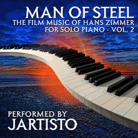 Man of Steel: The Film Music of Hans Zimmer for Solo Piano, Vol. 2 — Jartisto