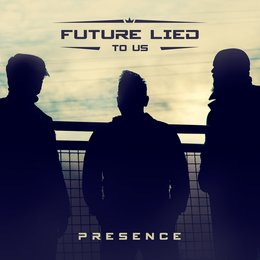 Presence — Future Lied to Us