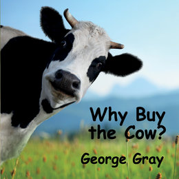 Why Buy the Cow — George Gray