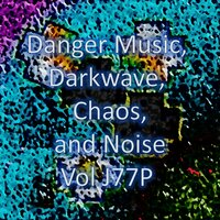 Danger Music, Darkwave, Chaos and Noise, Vol J77P — Enduse, Datashi, The Children of Vaalbara