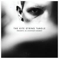 The Kite String Tangle Presents: In a Desperate Moment — The Kite String Tangle