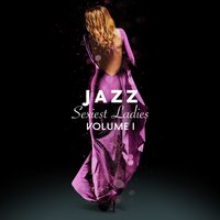 Jazz Sexiest Ladies, Vol. 1 — сборник