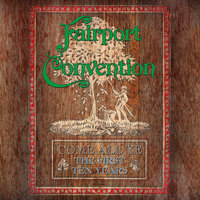 Come All Ye - The First Ten Years (1968 To 1978) — Fairport Convention
