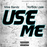 Use Me — Mike Bandz, Norf Side Louie