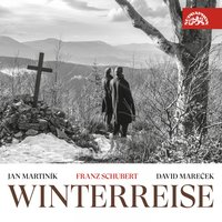 Schubert: Winterreise — Jan Martiník, David Mareček, Франц Шуберт