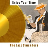 Enjoy Your Time — The Jazz Crusaders
