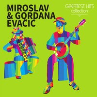 Greatest hits collection — Miroslav Evačić, Gordana Evačić, Miroslav Evačić, Gordana Evačić