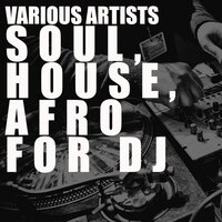 Soul, House, Afro for Dj — сборник