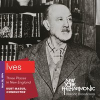 Ives: Three Places in New England (Recorded 1994) — Чарлз Айвз, Kurt Masur, New York Philharmonic, Lawrence L. Rock