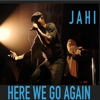 Here We Go Again — Jahi