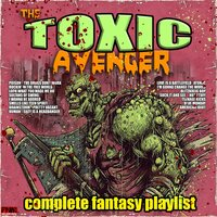 The Toxic Avenger - Complete Fantasy Playlist — сборник