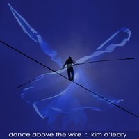 Dance Above the Wire — Kim O'Leary