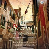 Scarlatti and the Neapolitan Song: Canzonas and Sonatas — Letizia Calandra, Francesco Cera, Michele Pasotti, Доменико Скарлатти