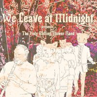 The Holy Rolling Flower Band — We Leave At Midnight