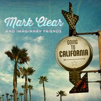 Going to California — Mark Clear & Imaginary Friends