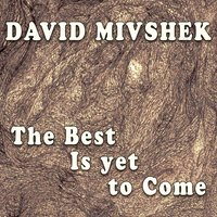 The Best Is yet to Come — David Mivshek