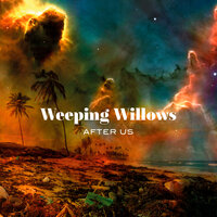 After Us — Weeping Willows