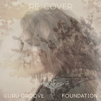 Re:Cover — Guru Groove Foundation